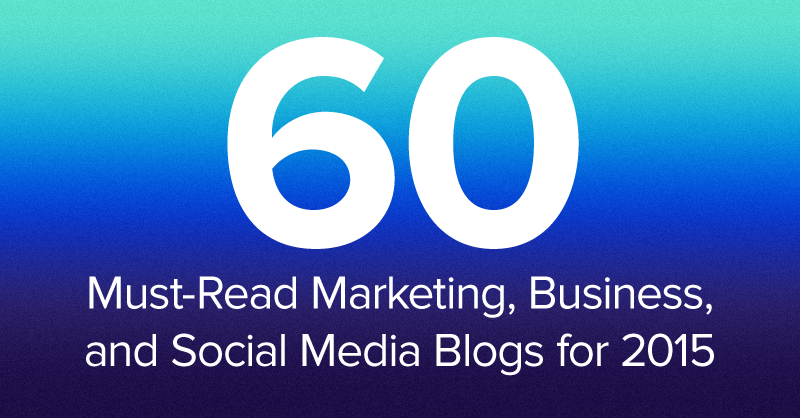 60 Must Read Marketing, Business and Social Media Blogs for 2015