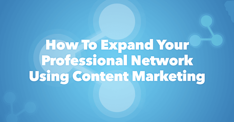 How to Expand Your Professional Network Using Content Marketing via BrianHonigman.com