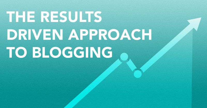 The Results Driven Approach to Blogging via BrianHonigman.com