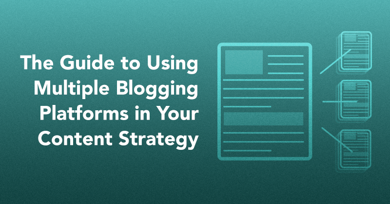 The Guide to Using Multiple Blogging Platforms in Your Content Strategy via brianhonigman.com