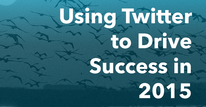 Using Twitter to Drive Success in 2015 via brianhonigman.com