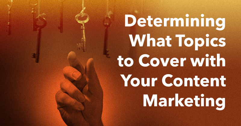 Determining What Topics to Cover with Your Content Marketing via brianhonigman.com