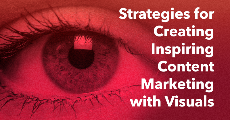 Strategies for Creating Inspiring Content Marketing with Visuals via brianhonigman.com