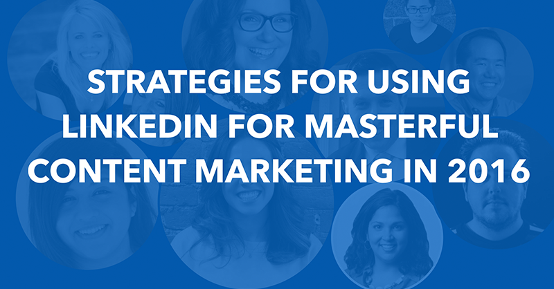 Strategies for Using LinkedIn for Masterful Content Marketing in 2016