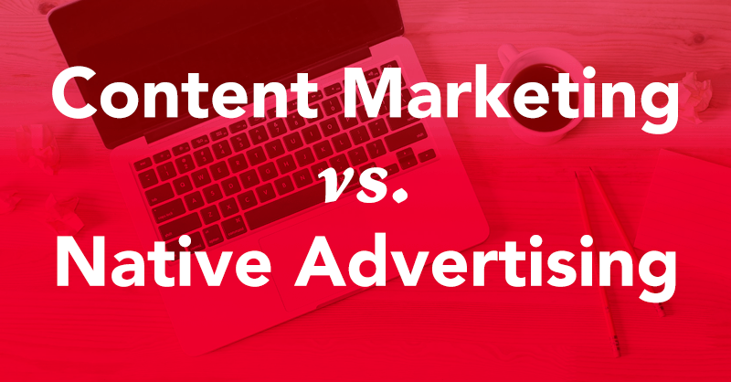 Which is Which? Content Marketing vs. Native Advertising