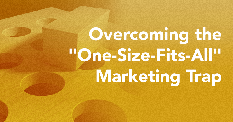 "Overcoming the ""One-Size-Fits-All"" Marketing Trap via brianhonigman.com"