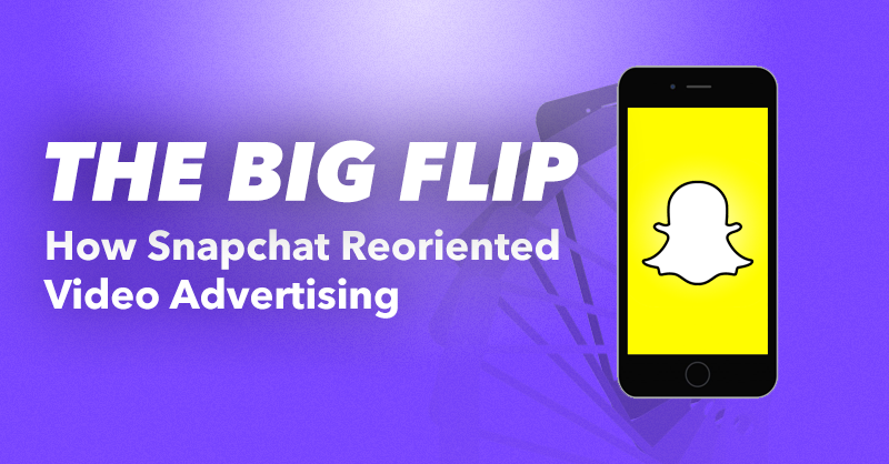 The big flip how snapchat reoriented video advertising ccuart Images