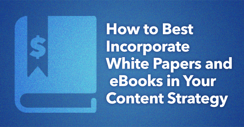 How to Best Incorporate White Papers and eBooks in Your Content Strategy via brianhonigman.com