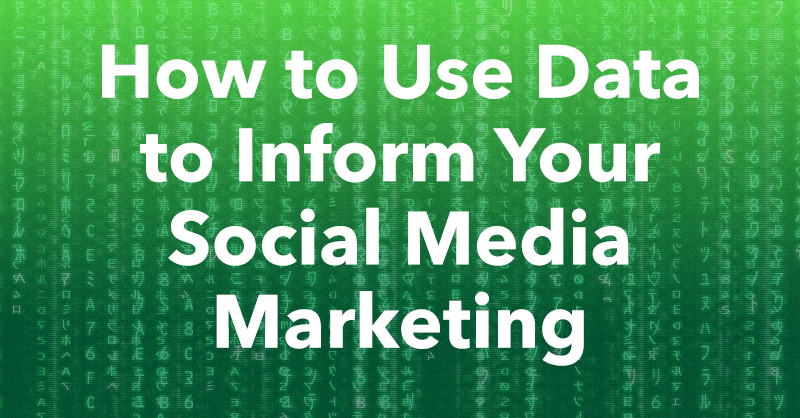 How to Use Data to Inform Your Social Media Marketing via brianhonigman.com