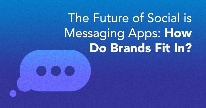 The Future of Social is Messaging Apps: How Do Brands Fit In? via brianhonigman.com