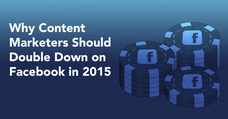 Why Content Marketers Should Double Down on Facebook in 2015 via brianhonigman.com