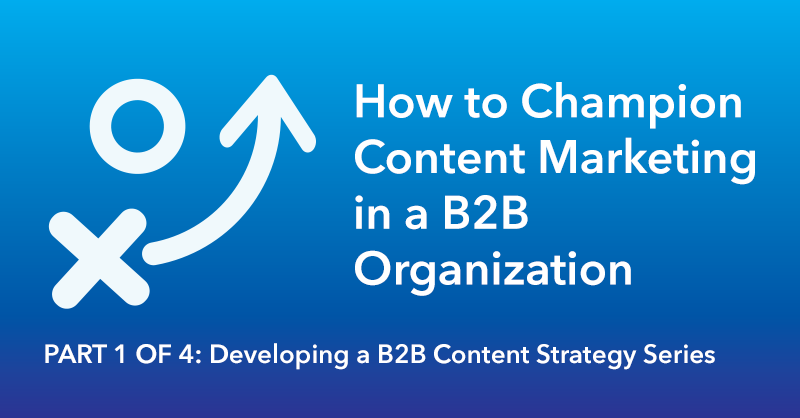 Championing Content Marketing in a B2B-Organization via brianhonigman.com
