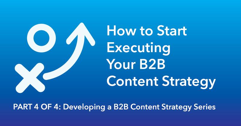 How to Start Executing Your B2B Content Strategy via brianhonigman.com