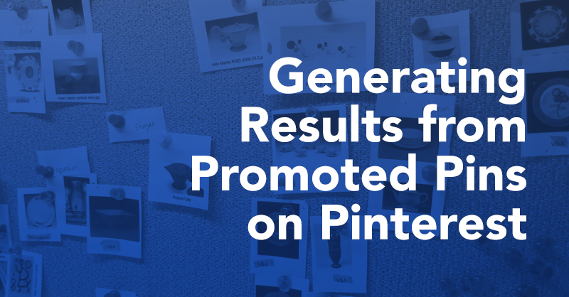 Generating Results from Promoted Pins on Pinterest via brianhonigman.com
