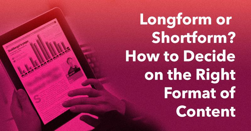 Longform or Shortform? How to Decide on the Right Format of Content via brianhonigman.com