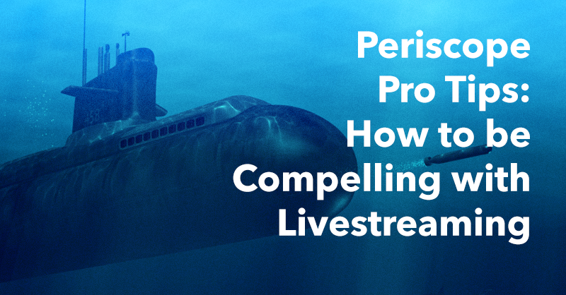 Periscope Pro Tips: How to be Compelling with Livestreaming via brianhonigman.com