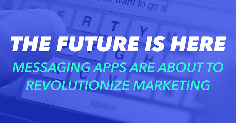 MESSAGING APPS ARE ABOUT TO REVOLUTIONIZE MARKETING via brianhonigman.com