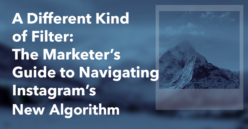 A Different Kind of Filter: The Marketer's Guide to Navigating Instagram's new Algorithm via brianhonigman.com