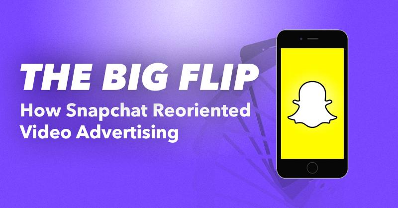 The Big Flip: How Snapchat Reoriented Video Advertising via brianhonigman.com